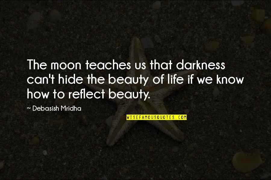 Darkness And Beauty Quotes By Debasish Mridha: The moon teaches us that darkness can't hide