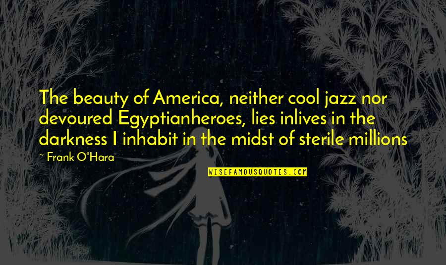 Darkness And Beauty Quotes By Frank O'Hara: The beauty of America, neither cool jazz nor