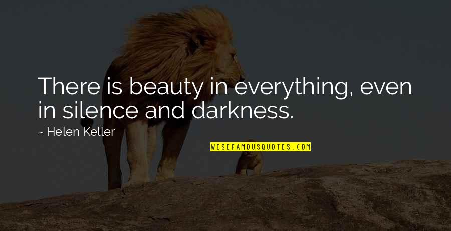 Darkness And Beauty Quotes By Helen Keller: There is beauty in everything, even in silence