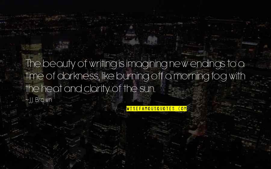 Darkness And Beauty Quotes By J.J. Brown: The beauty of writing is imagining new endings
