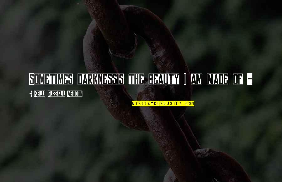 Darkness And Beauty Quotes By Kelli Russell Agodon: Sometimes darknessis the beauty I am made of
