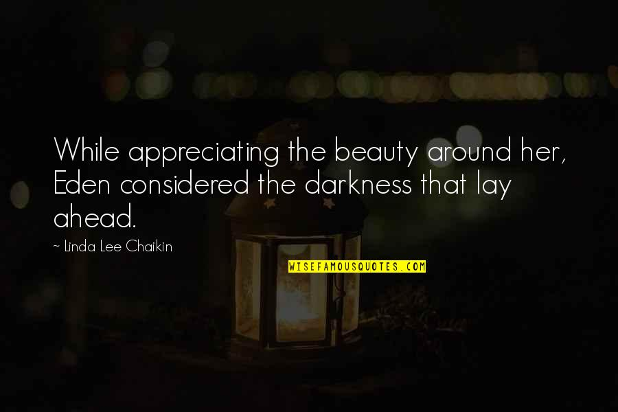 Darkness And Beauty Quotes By Linda Lee Chaikin: While appreciating the beauty around her, Eden considered