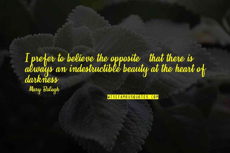 Darkness And Beauty Quotes By Mary Balogh: I prefer to believe the opposite - that