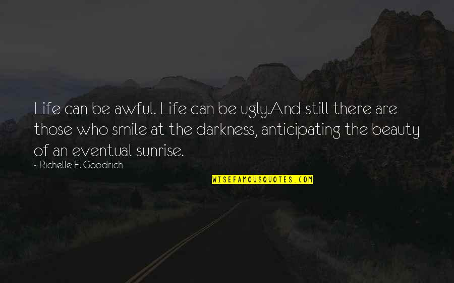 Darkness And Beauty Quotes By Richelle E. Goodrich: Life can be awful. Life can be ugly.And