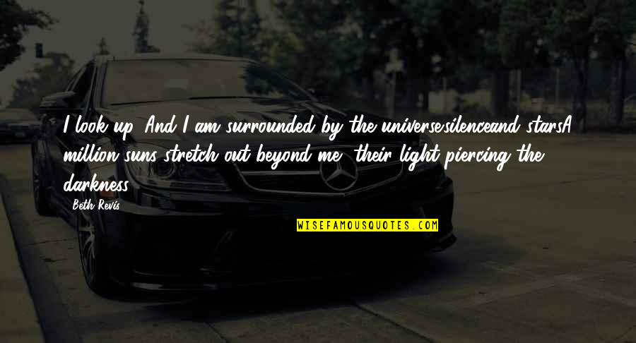 Darkness And Silence Quotes By Beth Revis: I look up. And I am surrounded by