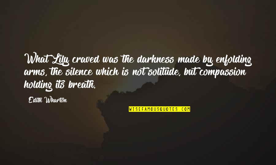 Darkness And Silence Quotes By Edith Wharton: What Lily craved was the darkness made by
