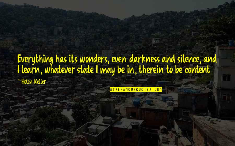 Darkness And Silence Quotes By Helen Keller: Everything has its wonders, even darkness and silence,