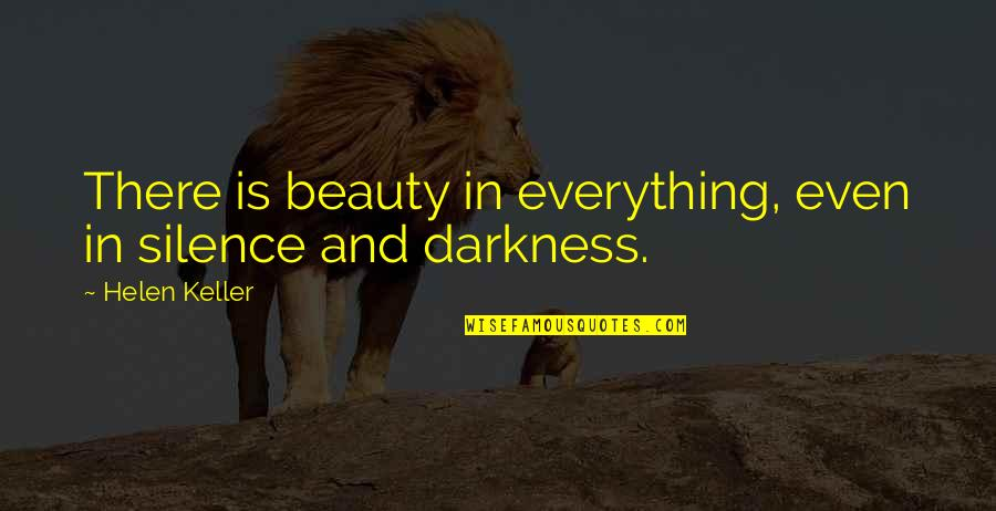 Darkness And Silence Quotes By Helen Keller: There is beauty in everything, even in silence
