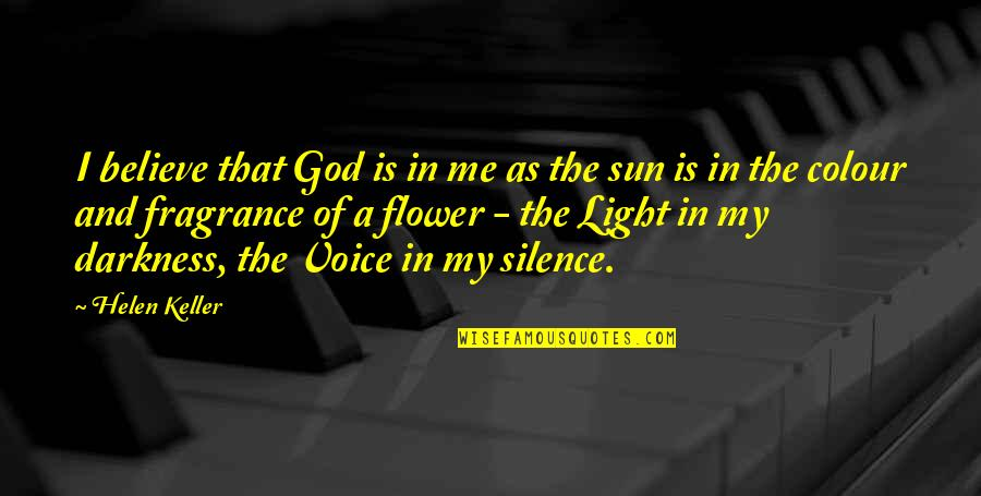 Darkness And Silence Quotes By Helen Keller: I believe that God is in me as