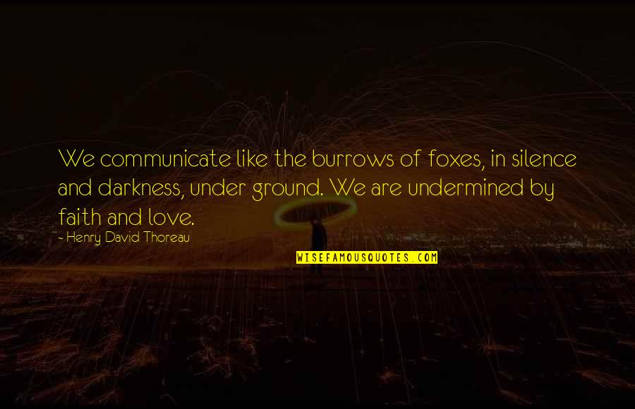 Darkness And Silence Quotes By Henry David Thoreau: We communicate like the burrows of foxes, in