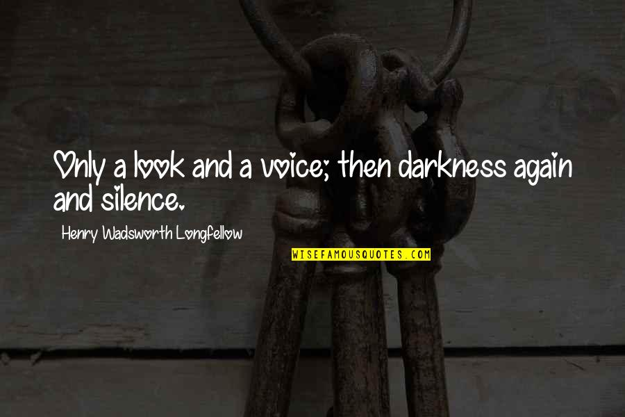 Darkness And Silence Quotes By Henry Wadsworth Longfellow: Only a look and a voice; then darkness