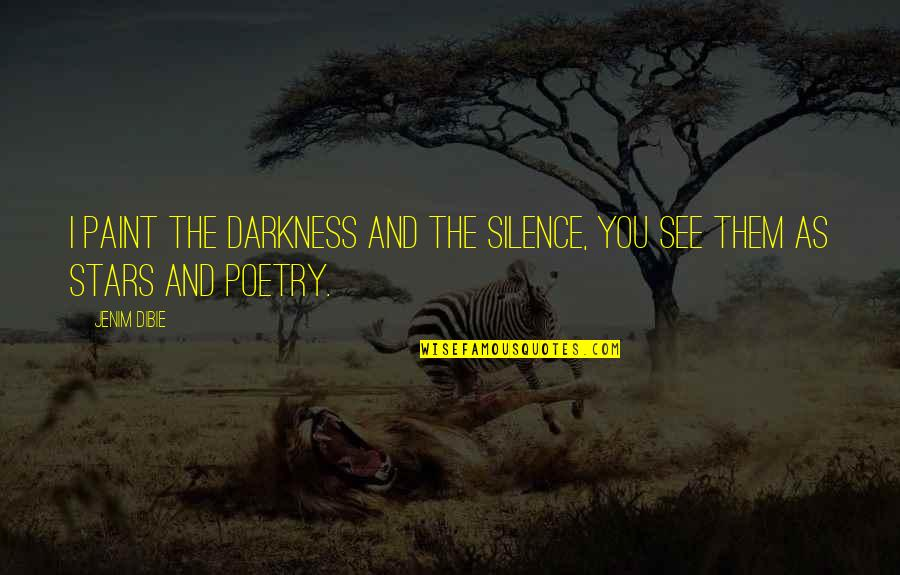 Darkness And Silence Quotes By Jenim Dibie: I paint the darkness and the silence, You