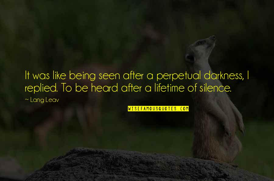 Darkness And Silence Quotes By Lang Leav: It was like being seen after a perpetual