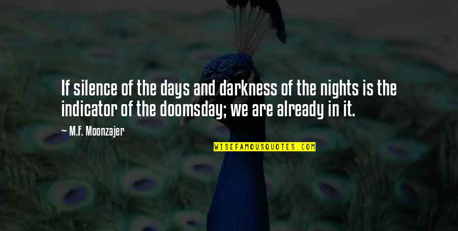 Darkness And Silence Quotes By M.F. Moonzajer: If silence of the days and darkness of