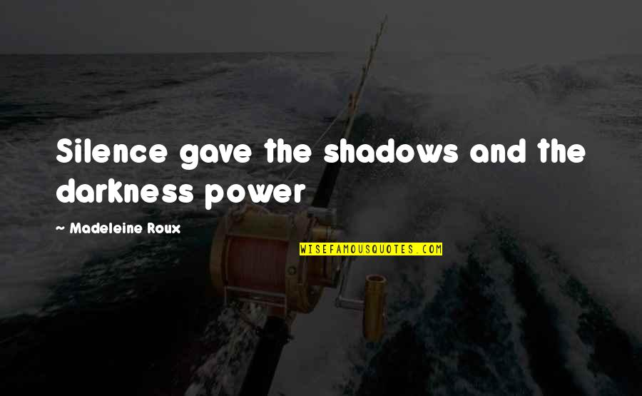 Darkness And Silence Quotes By Madeleine Roux: Silence gave the shadows and the darkness power