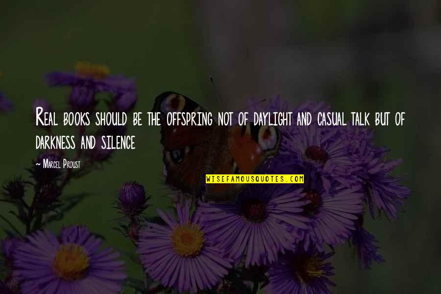 Darkness And Silence Quotes By Marcel Proust: Real books should be the offspring not of
