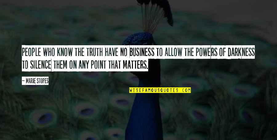 Darkness And Silence Quotes By Marie Stopes: People who know the truth have no business