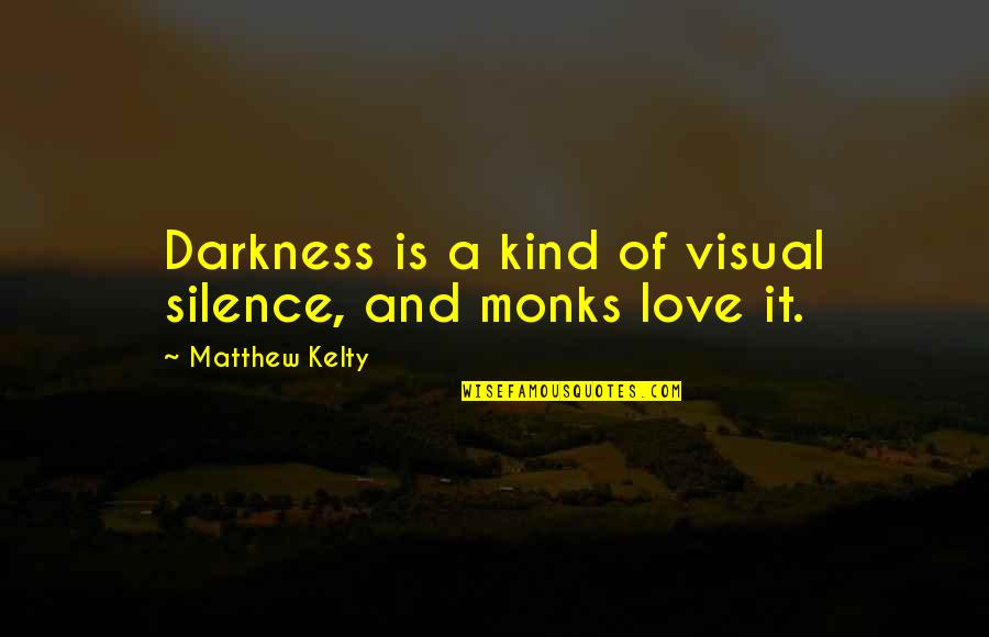 Darkness And Silence Quotes By Matthew Kelty: Darkness is a kind of visual silence, and