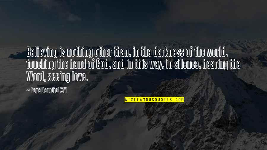 Darkness And Silence Quotes By Pope Benedict XVI: Believing is nothing other than, in the darkness