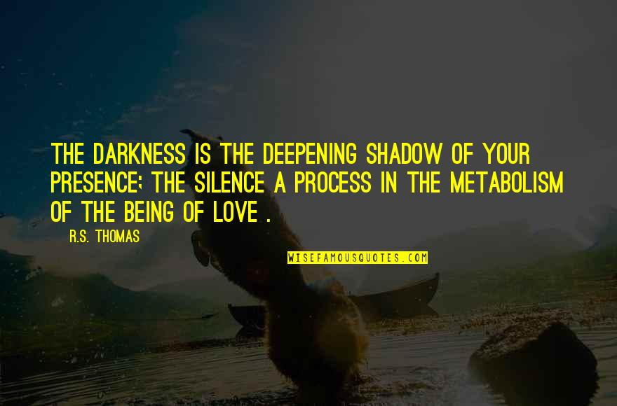 Darkness And Silence Quotes By R.S. Thomas: The darkness is the deepening shadow of your