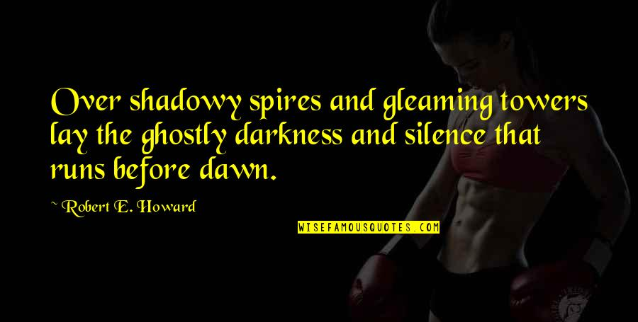Darkness And Silence Quotes By Robert E. Howard: Over shadowy spires and gleaming towers lay the