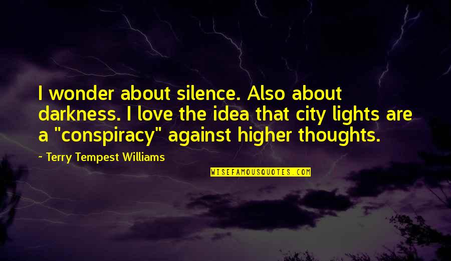 Darkness And Silence Quotes By Terry Tempest Williams: I wonder about silence. Also about darkness. I