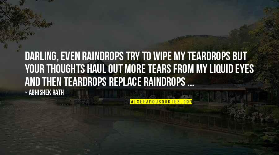 Darling Love Quotes By Abhishek Rath: Darling, even raindrops try to wipe my teardrops
