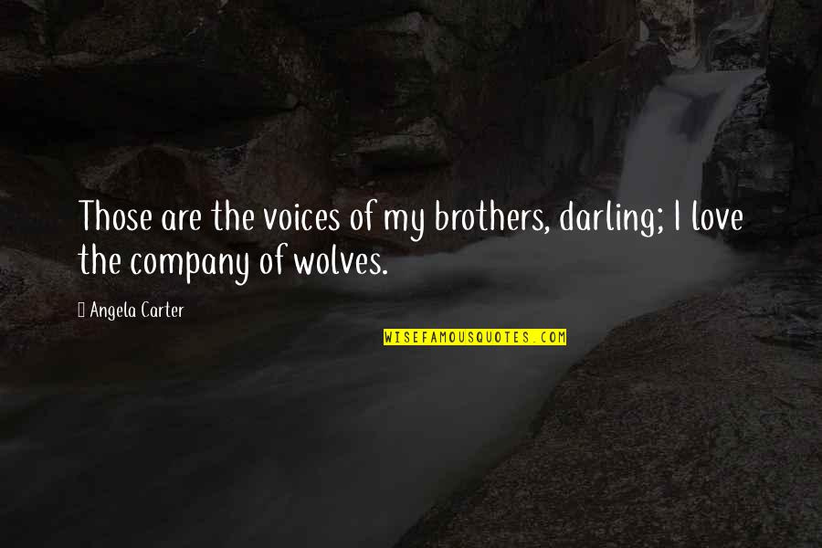 Darling Love Quotes By Angela Carter: Those are the voices of my brothers, darling;