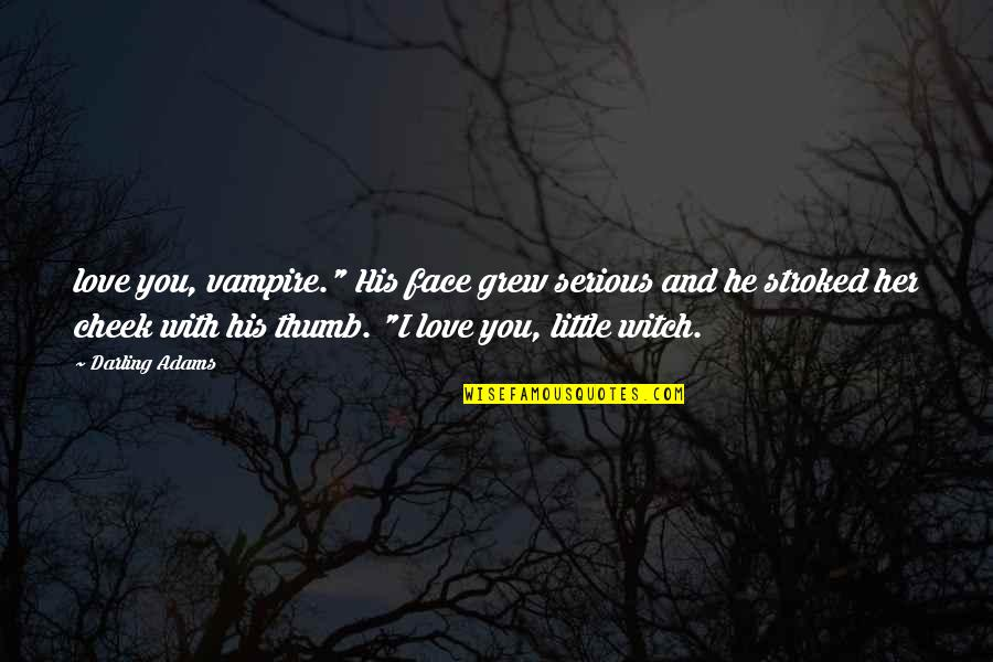 """Darling Love Quotes By Darling Adams: love you, vampire."""" His face grew serious and"""