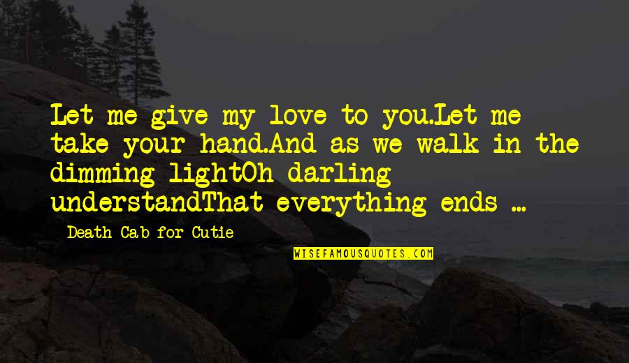 Darling Love Quotes By Death Cab For Cutie: Let me give my love to you.Let me