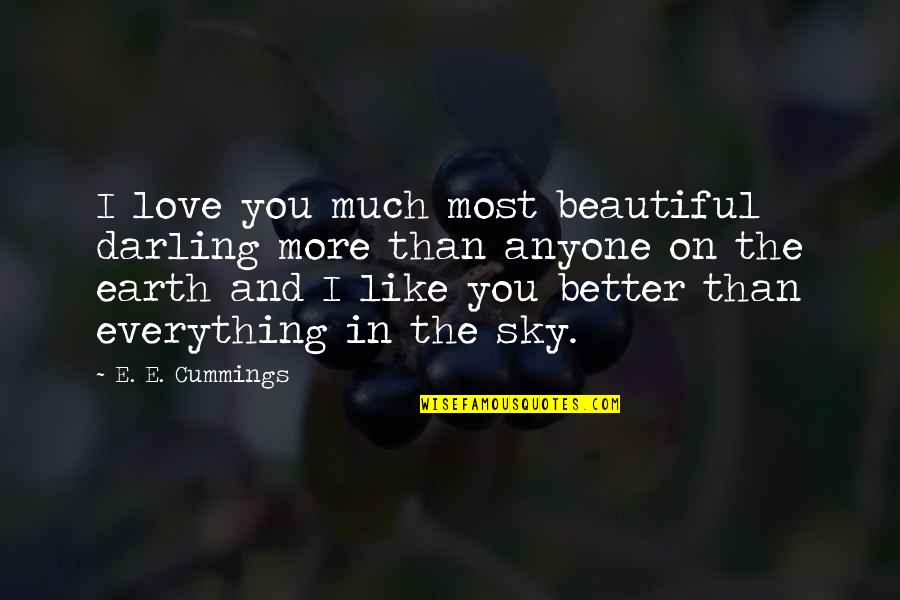 Darling Love Quotes By E. E. Cummings: I love you much most beautiful darling more