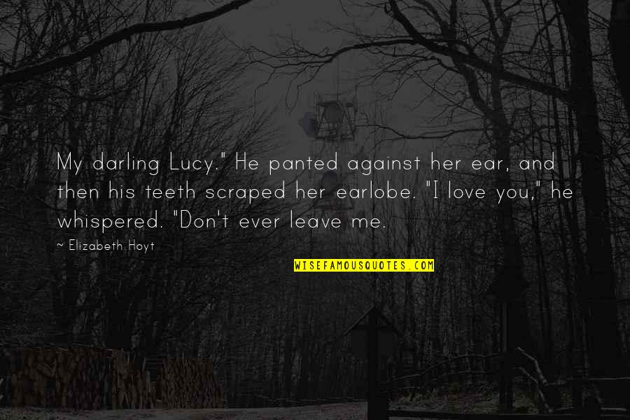 """Darling Love Quotes By Elizabeth Hoyt: My darling Lucy."""" He panted against her ear,"""