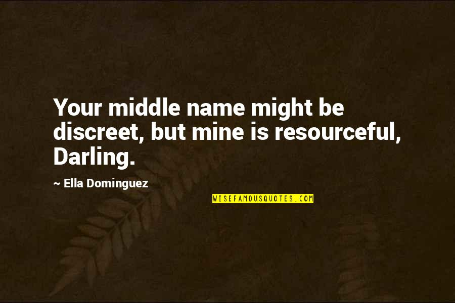 Darling Love Quotes By Ella Dominguez: Your middle name might be discreet, but mine