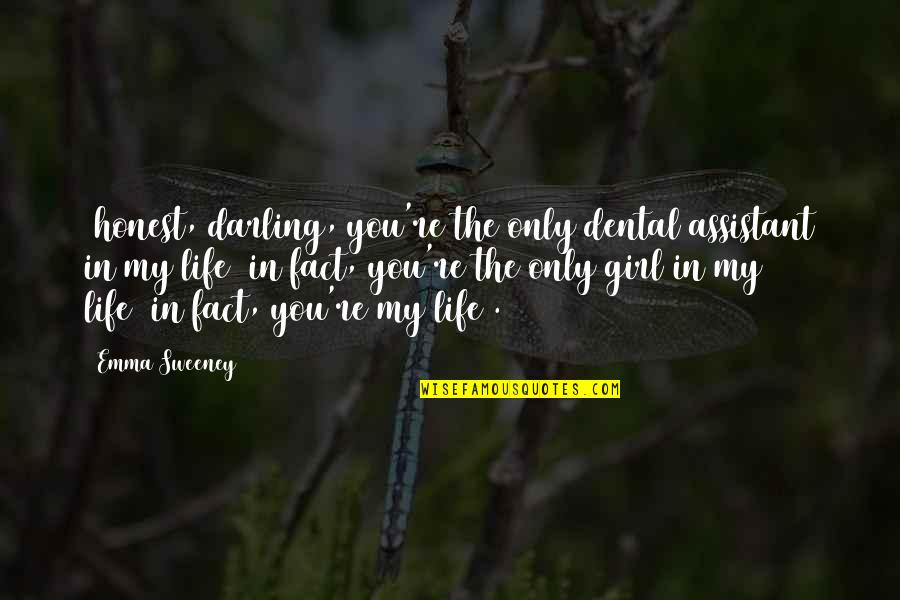 Darling Love Quotes By Emma Sweeney: (honest, darling, you're the only dental assistant in