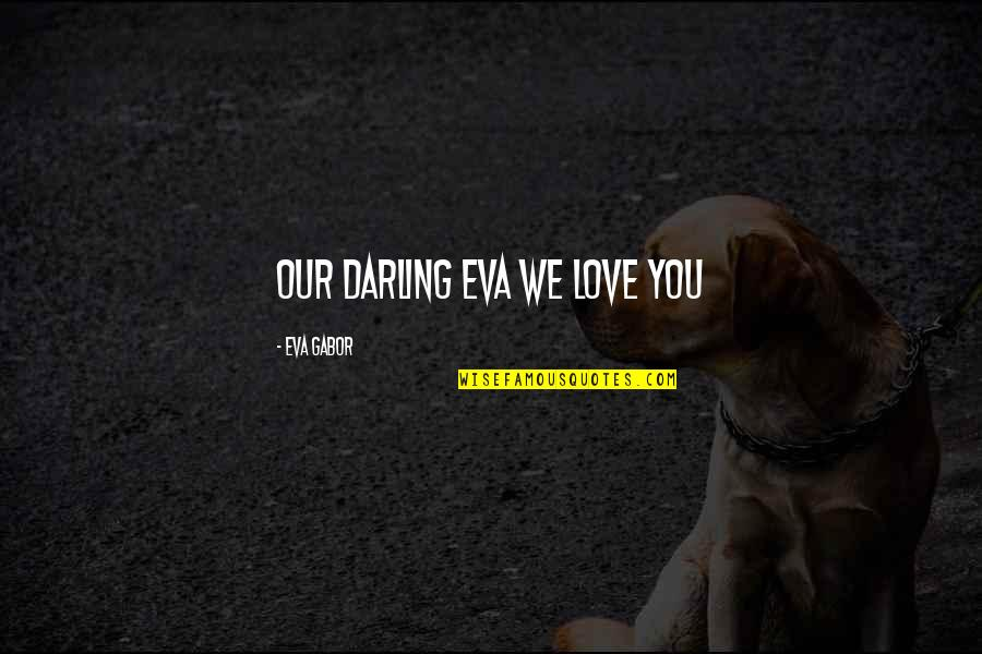 Darling Love Quotes By Eva Gabor: Our Darling Eva We Love You