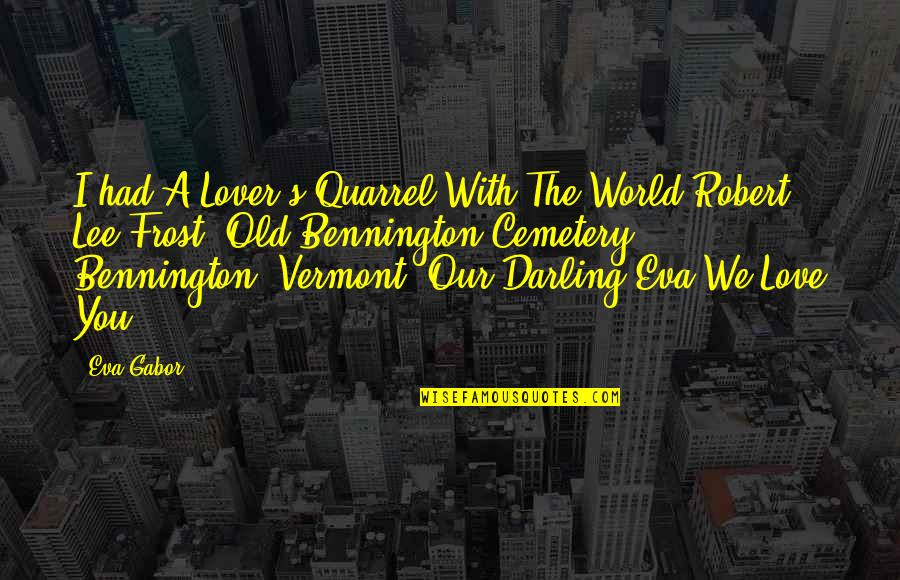 Darling Love Quotes By Eva Gabor: I had A Lover's Quarrel With The World