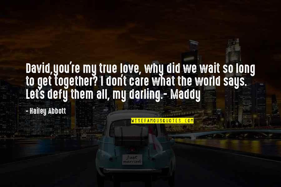 Darling Love Quotes By Hailey Abbott: David,you're my true love, why did we wait