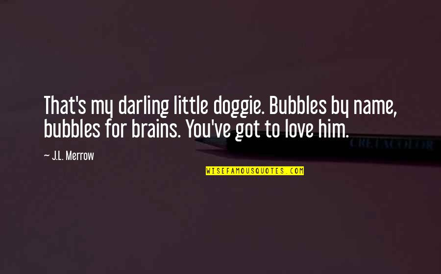 Darling Love Quotes By J.L. Merrow: That's my darling little doggie. Bubbles by name,