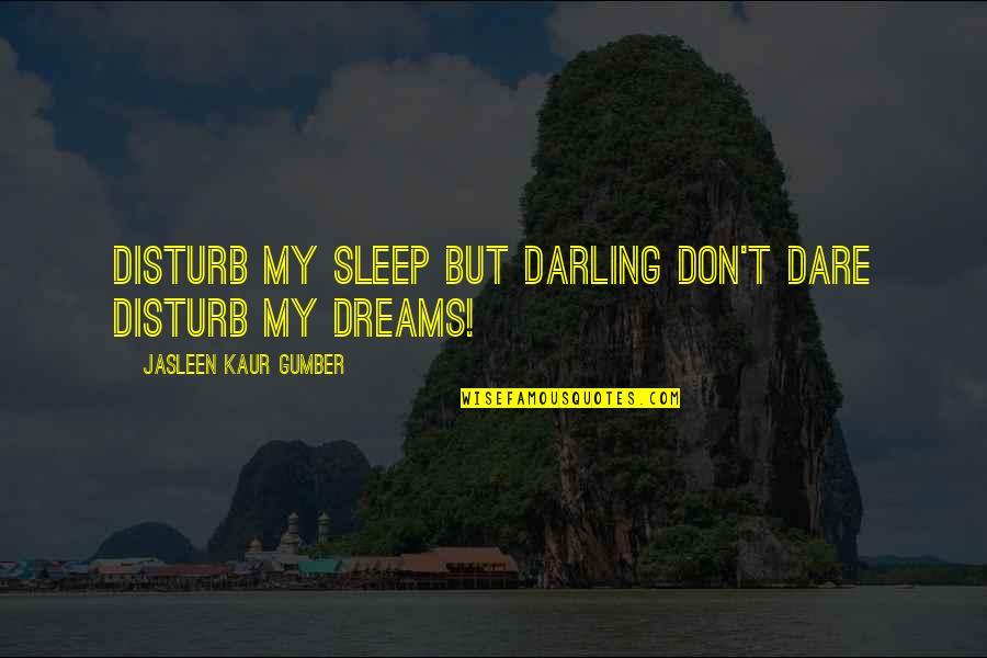 Darling Love Quotes By Jasleen Kaur Gumber: Disturb my sleep but darling don't dare disturb
