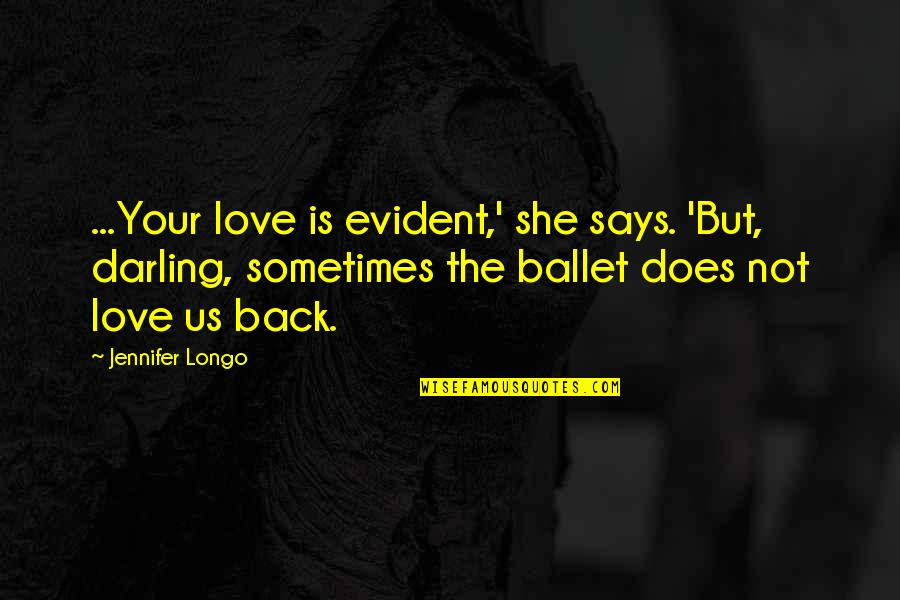 Darling Love Quotes By Jennifer Longo: ...Your love is evident,' she says. 'But, darling,