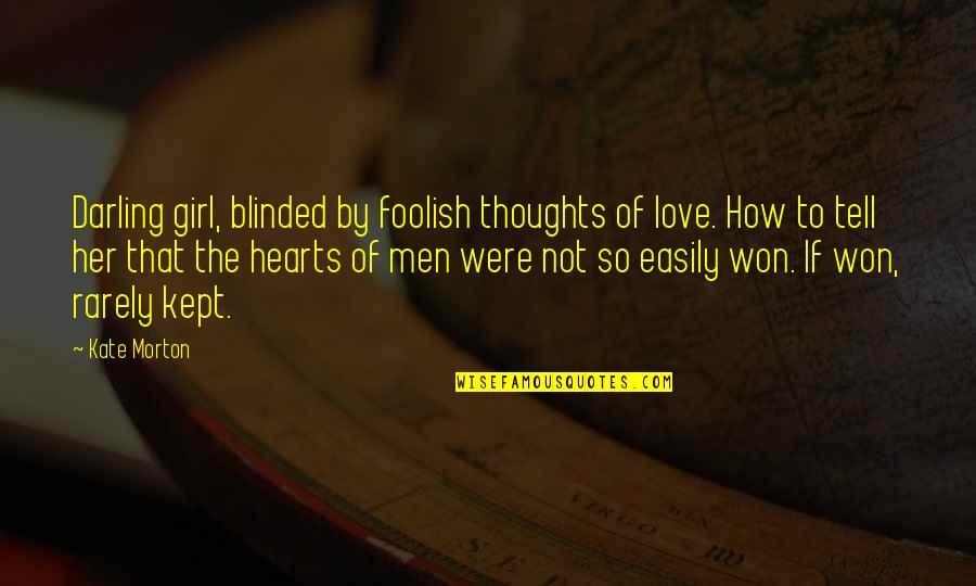 Darling Love Quotes By Kate Morton: Darling girl, blinded by foolish thoughts of love.