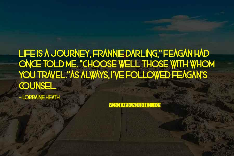 "Darling Love Quotes By Lorraine Heath: Life is a journey, Frannie darling,"" Feagan had"