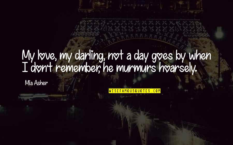 Darling Love Quotes By Mia Asher: My love, my darling, not a day goes