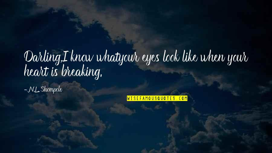 Darling Love Quotes By N.L. Shompole: Darling,I know whatyour eyes look like when your