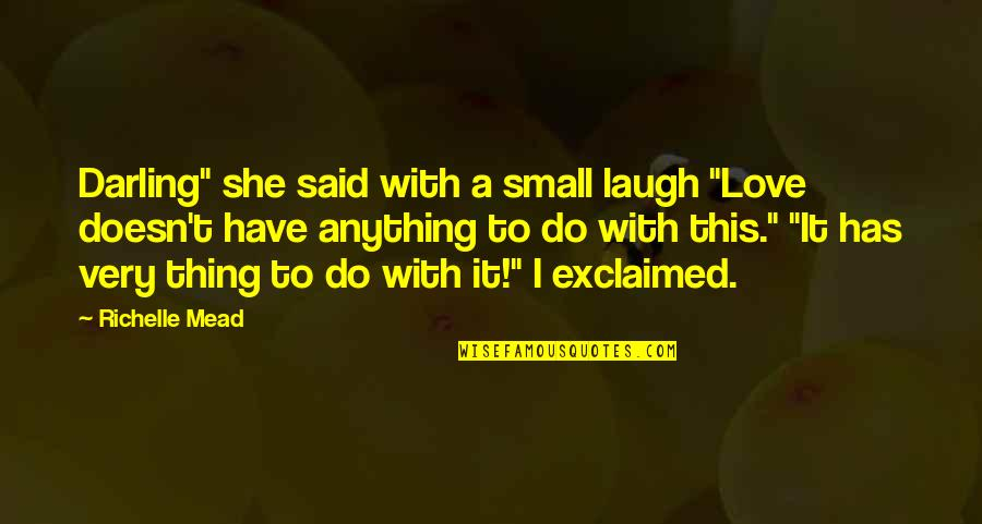 """Darling Love Quotes By Richelle Mead: Darling"""" she said with a small laugh """"Love"""