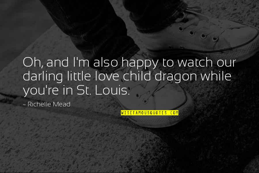 Darling Love Quotes By Richelle Mead: Oh, and I'm also happy to watch our