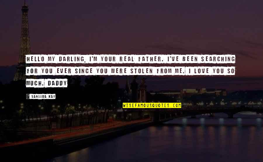 Darling Love Quotes By Sanjida Kay: Hello my darling, I'm your real father. I've