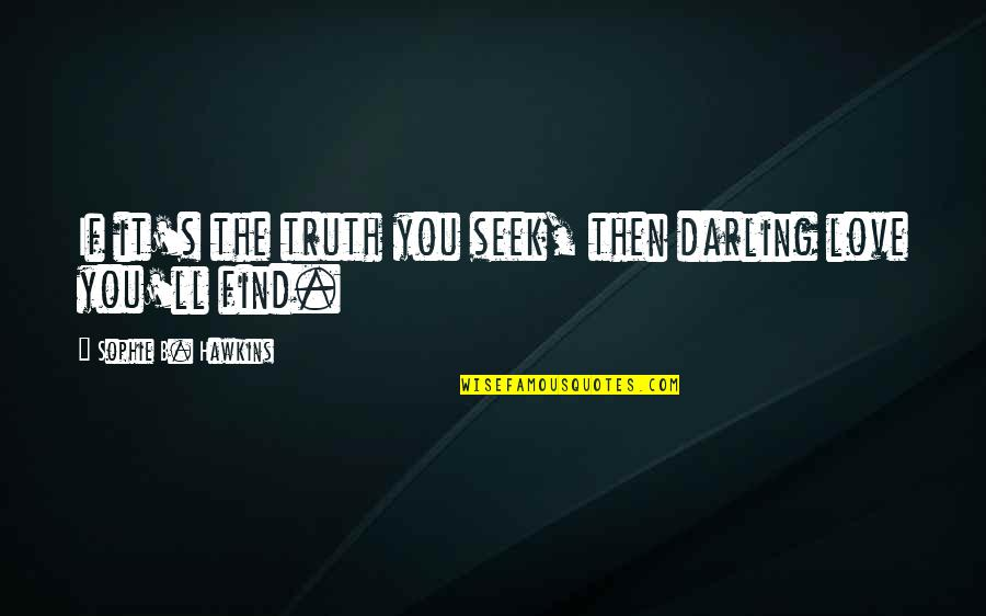 Darling Love Quotes By Sophie B. Hawkins: If it's the truth you seek, then darling