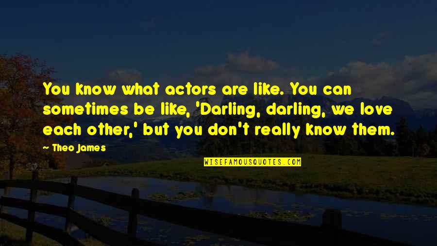 Darling Love Quotes By Theo James: You know what actors are like. You can