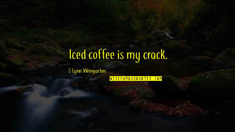 Darlington Quotes By Lynn Weingarten: Iced coffee is my crack.